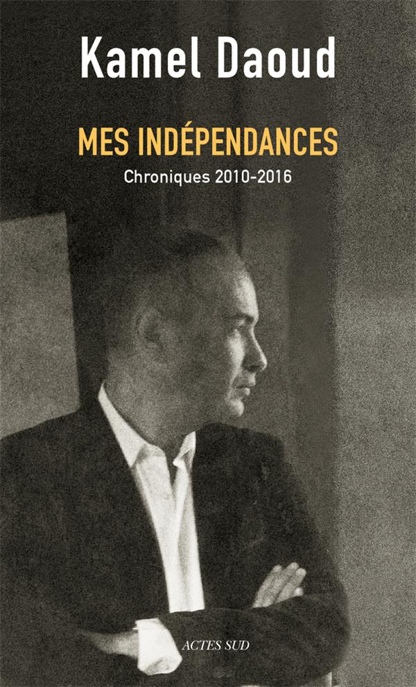 MES INDEPENDANCES DAOUD KAMEL Actes Sud